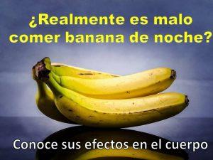 es malo comer bananas en la noche